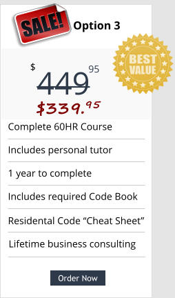 "Order Now Complete 60HR Course  Includes personal tutor 1 year to complete Includes required Code Book Lifetime business consulting Pricing Option 3 449 $ 95 SALE! $339.95  Order Now Residental Code ""Cheat Sheet"""